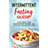 Intermittent Fasting Guide: Your Ideal 7-day Intermittent Fasting Diet Plan to Lose Weight Now: (intermittent fasting recipes, intermittent fasting meal plan, intermittent fasting vegan )