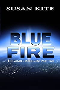 Blue Fire: The Mendel Experiment Part Two – Young Adult Science Fiction Adventure