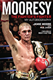 Mooresy - The Fighter's Fighter: My Autobiography - Jamie Moore