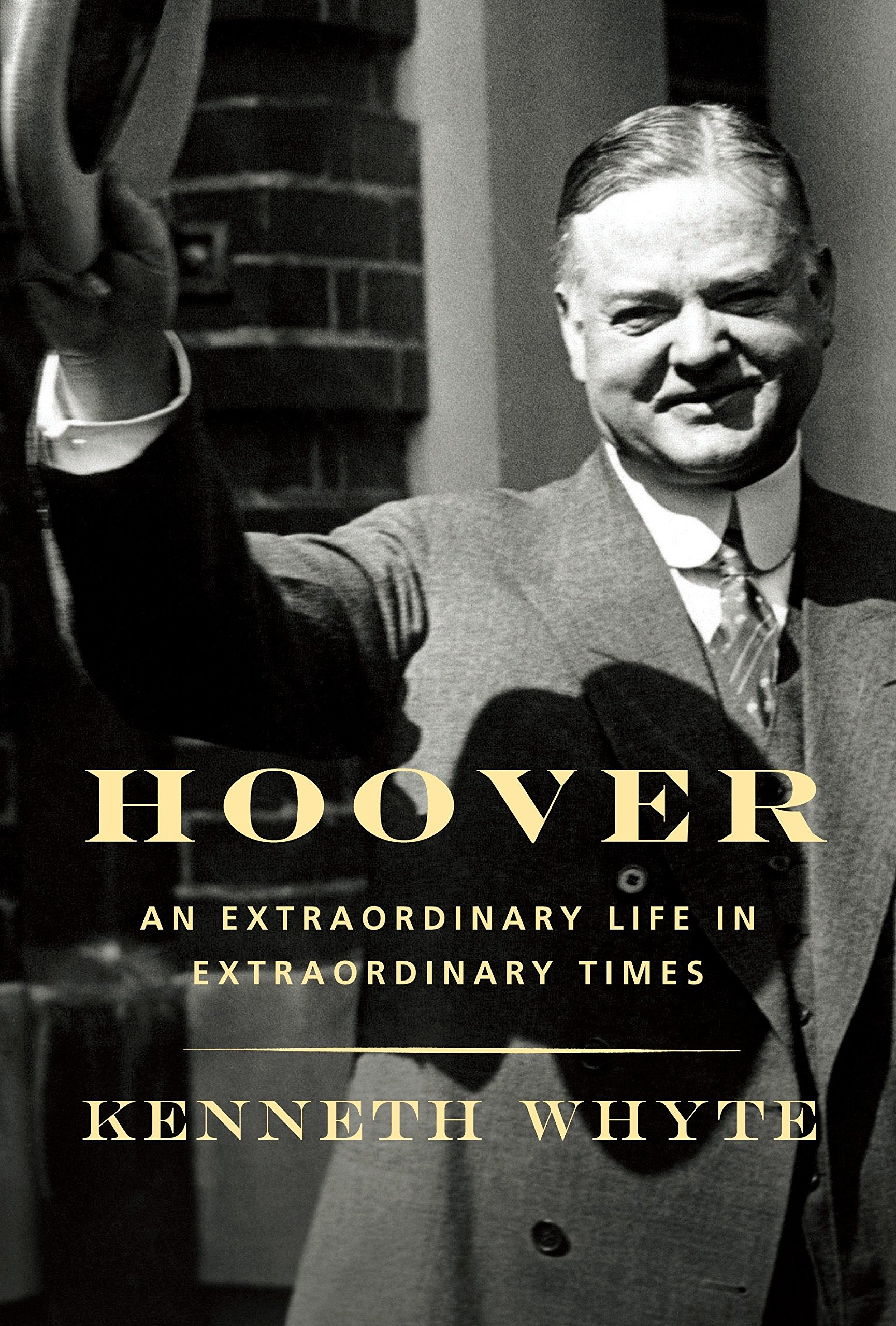Hoover An Extraordinary Life In Extraordinary Times Kenneth Whyte 9780307597960