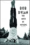 Bob Dylan Too Much Nothing