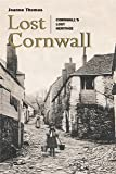 Lost Cornwall: Cornwall's Lost Heritage (The Lost Series) (The Lost History Series)