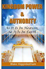 Kingdom Power & Authority: As It Is In Heaven, So It Is In Earth Kindle Edition
