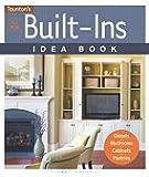 All New Built-Ins Idea Book: Closets*Mudrooms*Cabinets*Pantries (Taunton Home Idea Books)