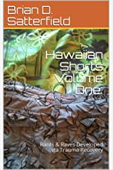 Hawaiian Shorts Volume One: Rants & Raves Developed via Trauma Recovery Kindle Edition