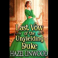 Last Vow of the Unyielding Duke: A Historical Regency Romance Novel (English Edition)