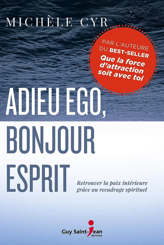Adieu Ego Bonjour Esprit Retrouver La Paix Intérieure