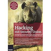 Hacking mit Security Onion: Sicherheit im Netzwerk überwachen: Daten sammeln, analysieren und Angriffe rechtzeitig erkennen