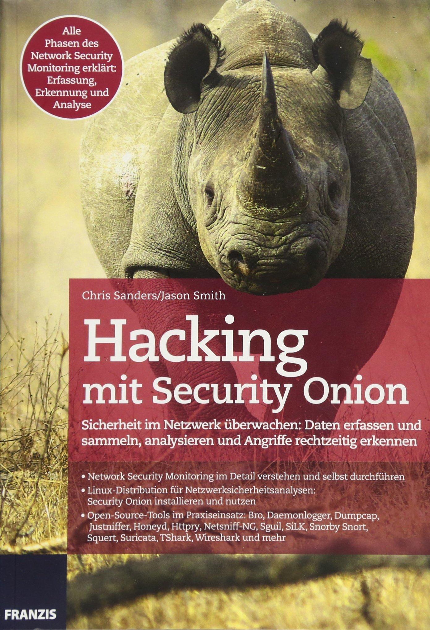 Hacking mit Security Onion: Sicherheit im Netzwerk überwachen: Daten sammeln, analysieren und Angriffe rechtzeitig erkennen Taschenbuch – 29. August 2016 Chris Sanders Jason Smith FRANZIS Verlag GmbH 3645604960