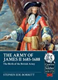 The Army Of James II, 1685-1688: The Birth Of The British Army (Century of the Soldier)