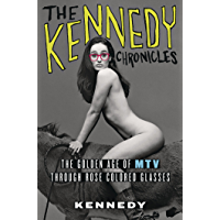 The Kennedy Chronicles: The Golden Age of MTV Through Rose-Colored Glasses