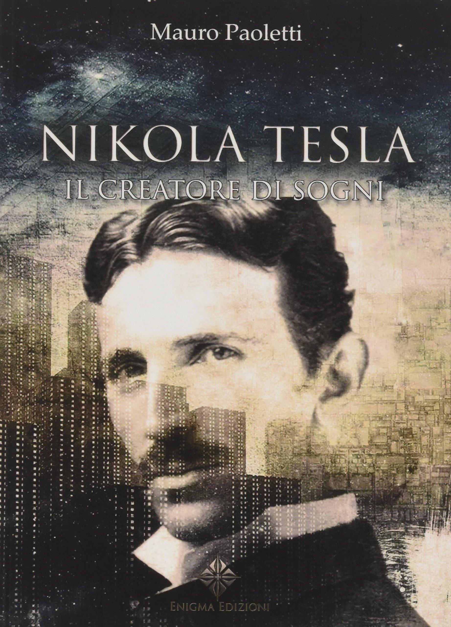 Amazon It Nikola Tesla Il Creatore Di Sogni Paoletti Mauro Libri