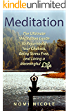 Meditation:: The Ultimate Guide to Boost Your Energy, Rejuvenate Your Chakras, Being Stress-Free, and Having a Meaningful Life