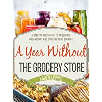A Year Without the Grocery Store: A Step by Step Guide to Acquiring, Organizing,...