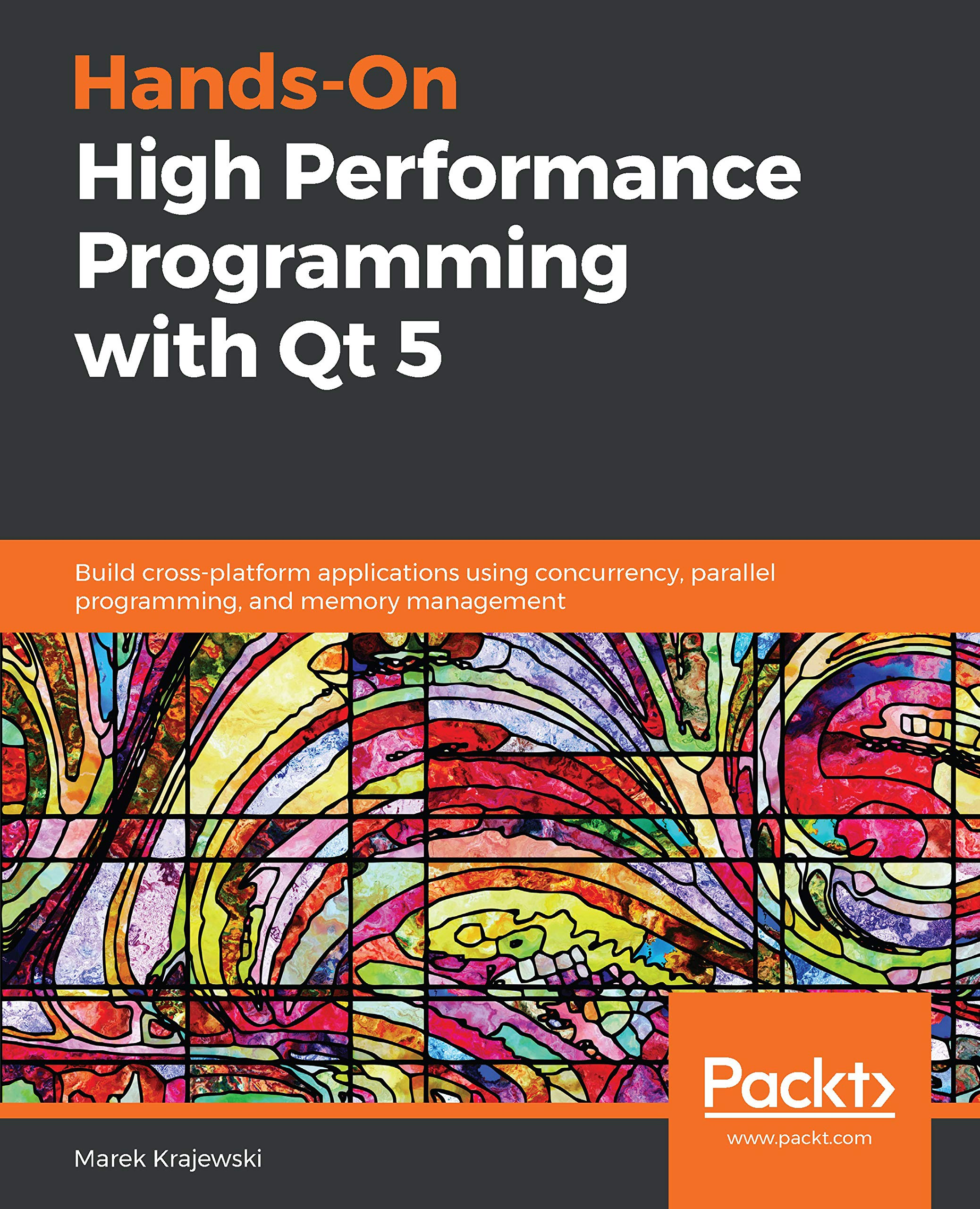 Hands-On High Performance Programming with Qt 5: Build cross-platform applications using concurrency, parallel programming, and memory management por Marek Krajewski