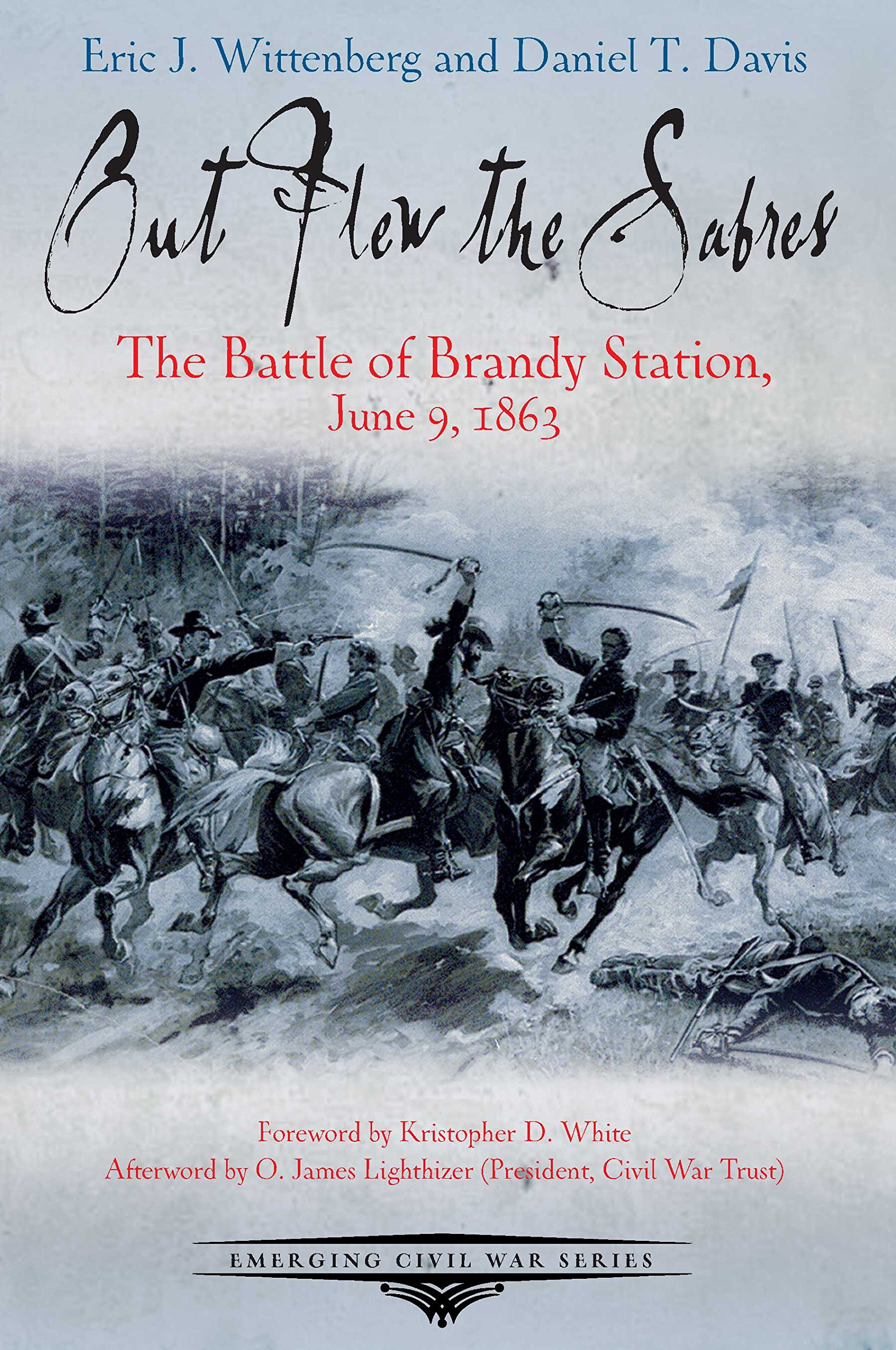 Out Flew the Sabres: The Battle of Brandy Station, June 9, 1863 (Emerging Civil  War Series): Eric J. Wittenberg, Daniel T. Davis: 9781611212563:  Amazon.com: ...