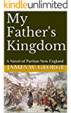 My Father's Kingdom: A Novel of Puritan New England
