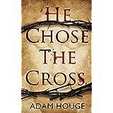 He Chose The Cross