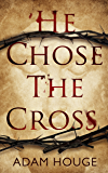 He Chose The Cross