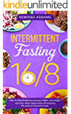 Intermittent Fasting 16/8: How to Effortlessly Improve Health, Control Hunger, Lose Weight, and Slow Down Aging While Still Enjoying Life and Your Favorite Foods