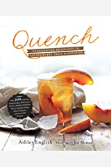 Quench: Handcrafted Beverages to Satisfy Every Taste and Occasion Hardcover