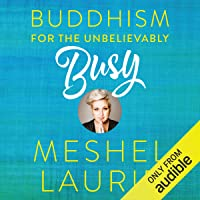 Buddhism for the Unbelievably Busy: How leaders discover, experience and maintain their inspiration