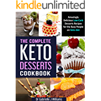 The Complete KETO DESSERTS Cookbook: Amazingly Delicious Low-Carb Desserts Recipes For The Busy People on Keto Diet