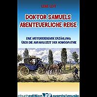 Doktor Samuels abenteuerliche Reise: Eine historisierende Erzählung über die Anfangszeit der Homöopathie
