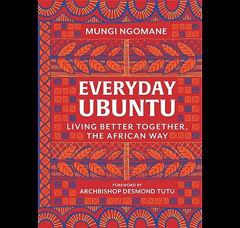 Everyday Ubuntu Living Better Together The African Way Kindle Edition By Ngomane Mungi Religion Spirituality Kindle Ebooks Amazon Com