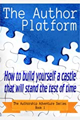 The Author Platform: How to build yourself a castle that will stand the test of time (The Authorship Adventure Series Book 1)