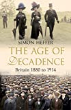 The Age of Decadence: Britain 1880 to 1914