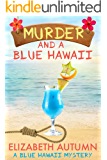 Murder and a Blue Hawaii (A Blue Hawaii Mystery Book 1)