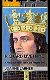 Richard Liveth Yet: A Historical Novel Set in the Present Day