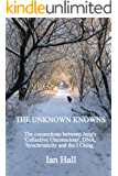 The Unknown Knowns: The connections between Jung's Collective Unconscious, DNA, Synchronicity and the I Ching. (English Edition)