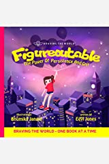 Figureoutable: The Power Of Persistence And Grit (Braving The World Book 3) Kindle Edition
