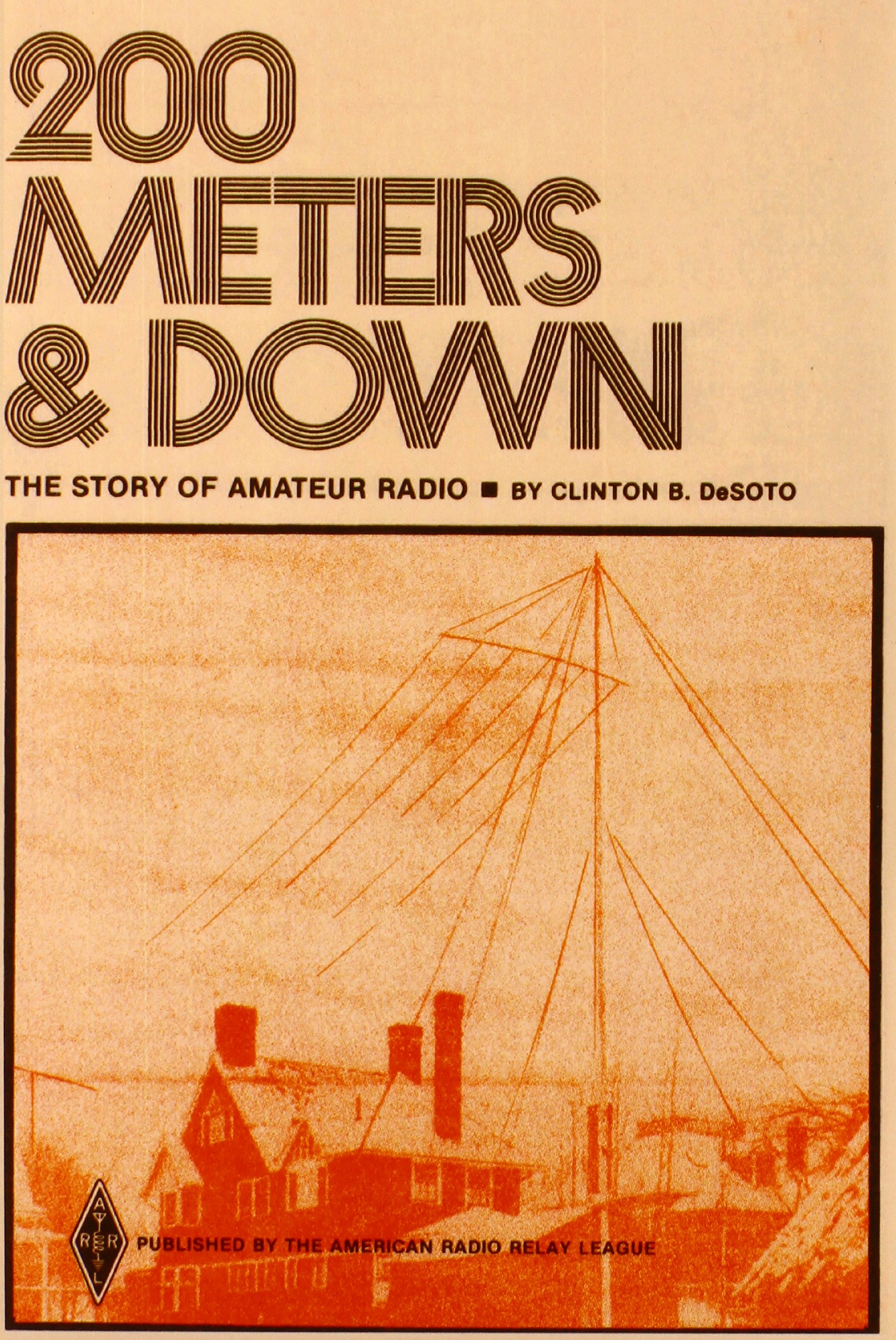 200 Meters Down The Story Of Amateur Radio Clinton Desoto 25 Metres Range Short Wave Am Transmitter B 9780872590014 Books