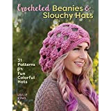 Crocheted Beanies & Slouchy Hats: 31 Patterns for Fun Colorful Hats