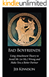 Bad Boyfriends: Using Attachment Theory to Avoid Mr. (or Ms.) Wrong and Make You a Better Partner