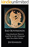 Bad Boyfriends: Using Attachment Theory to Avoid Mr. (or Ms.) Wrong and Make You a Better Partner (English Edition)