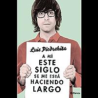A mí este siglo se me está haciendo largo (Spanish Edition)