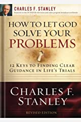 How to Let God Solve Your Problems: 12 Keys for Finding Clear Guidance in Life's Trials Kindle Edition