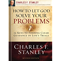 How to Let God Solve Your Problems: 12 Keys for Finding Clear Guidance in Life's Trials (English Edition)