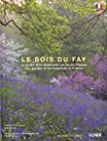 Le Bois du Fay. Le Jardin d'un Paysagiste Americain en Ile-de France (ed Bilingue)