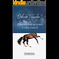 Destinos Traçados I - Perpétua dos Milagres e o Rei Cavalo