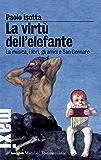La virtù dell'elefante: La musica, i libri, gli amici e San Gennaro (Gli specchi)