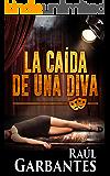 La Caída de una Diva: Una serie policíaca, negra y de suspenso (Serie policíaca de los detectives Goya y Castillo nº 1)