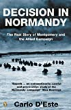 Decision in Normandy: The Real Story of Montgomery and the Allied Campaign