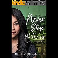 Never Stop Walking: A Memoir of Finding Home Across the World