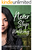 Never Stop Walking: A Memoir of Finding Home Across the World (English Edition)