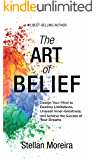 The Art of Belief: Design Your Mind to Destroy Limitations, Unleash Your Inner-Greatness, and Achieve the Success of Your Dreams (Success Mindset, Mind ... Personal Success Book 1) (English Edition)